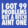 I Got 99 Problems But A Bitch Aint One - Men's Hoodie