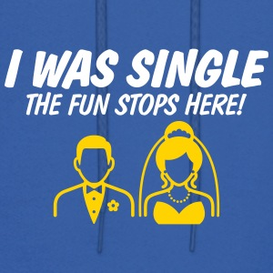 I Was A Single.The Fun Stops Here. - Men's Hoodie