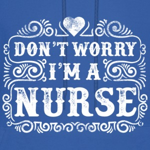 Don't Worry I am a Nurse - Men's Hoodie