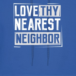 Love Thy Nearest Neighbor Housewarming Gifts - Men's Hoodie