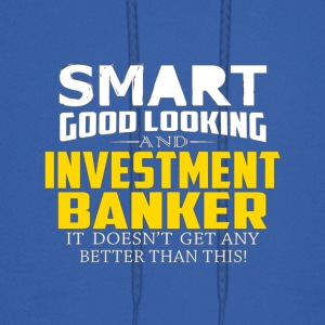 Smart Good Looking INVESTMENT BANKER Get Better Th - Men's Hoodie