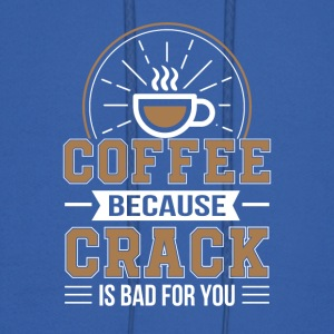Coffee Because Crack Is Bad For You Shirt - Men's Hoodie