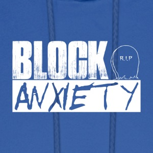 Block Anxiety Qoute - Men's Hoodie