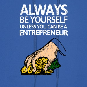 Always be youself unless you can be a entrepreneur - Men's Hoodie