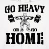 Go Heavy Or Go Home Weightlifting - Men's Hoodie