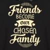Friends Become Our Chosen Family - Men's Hoodie