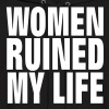 WOMEN RUINED MY LIFE - Men's Hoodie