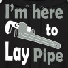 I'm here to lay pipe - Men's Hoodie