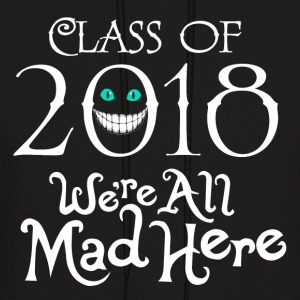 Class 2018. We're All Mad Here. - Men's Hoodie