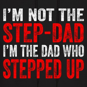 I'm not the Step-Dad I'm the Dad Who Stepped Up - Men's Hoodie