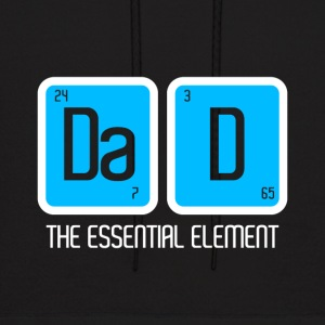 DAD DADDY FATHER: THE ESSENTIAL ELEMENT PRESENT - Men's Hoodie
