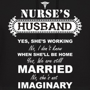 Nurse...not imaginary - nurse's husband t-shirt - Men's Hoodie