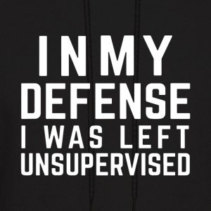 in my defense i was left unsupervised t-shirts - Men's Hoodie