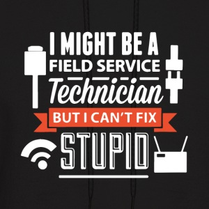 I might be a field service technician but i can t - Men's Hoodie