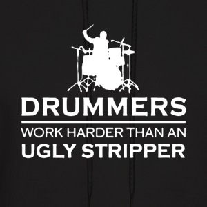 Drummers work harder than an ugly stripper t-shirt - Men's Hoodie