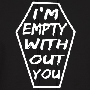 I'm Empty Without You t-shirts - Men's Hoodie