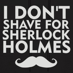 I Don t Shave For Sherlock Holmes - Men's Hoodie