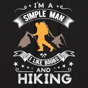 I'm a simple man I like boobs and Hiking - Men's Hoodie