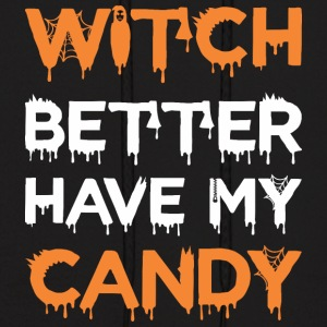 Witch Better Have My Candy Halloween - Men's Hoodie