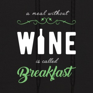 A MEAL WITHOUT WINE IS CALLED BREAKFAST - Men's Hoodie