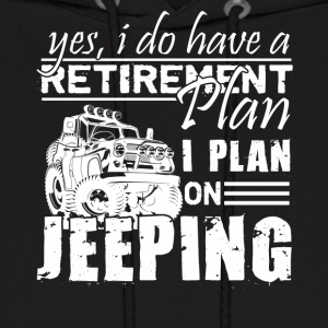 Retirement Plan On Jeeping Shirt - Men's Hoodie