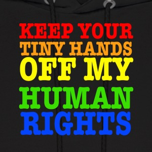Keep Your Tiny Hands Off My Human Rights - Men's Hoodie