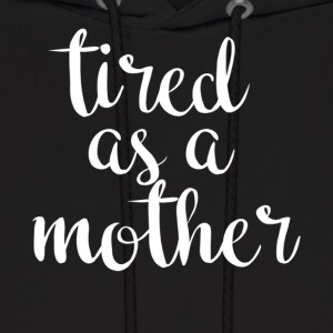 Tired As A Mother T Shirt For All Ages - Men's Hoodie