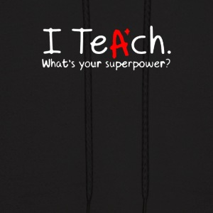 I Teach Whats Your Superpower - Men's Hoodie