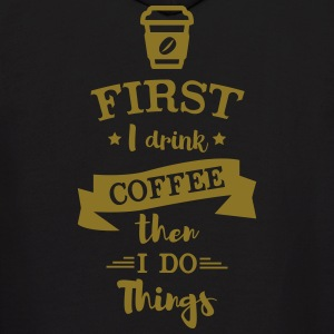 First I Drink Coffee then I do Things - Men's Hoodie