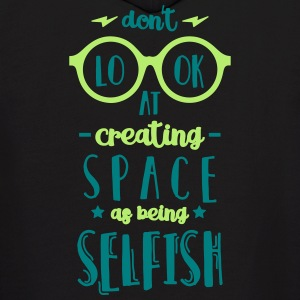 Don't Look at Creating Space as being Selfish - Men's Hoodie