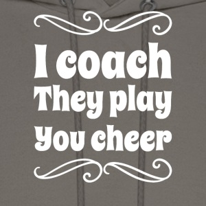 I coach they play you cheer - Men's Hoodie