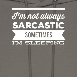 I'm not always sarcastic sometimes I'm sleeping - Men's Hoodie