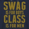 SWAG IS FOR BOYS CLASS IS FOR MEN - Men's Hoodie