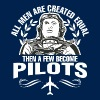 Men Are Created Equal Then A Few Become Pilots - Men's Hoodie