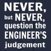 Never But Never Question the Engineer's Judgement - Men's Hoodie
