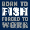 Born to Fish forced to Work - Men's Hoodie