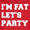 I'm Fat Let's Party Funny Design - Men's Hoodie