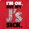 I'm OK, But My J's Sick Shirt - Men's Hoodie