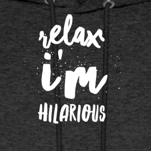 Relax I'm hilarious - Men's Hoodie