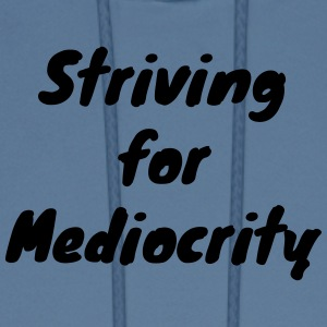 Striving for Mediocrity - Men's Hoodie
