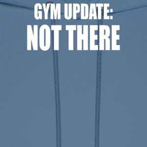 GYM UPDATE NOT THERE - Men's Hoodie