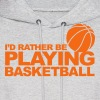 I'd rather be playing basketball - Men's Hoodie