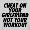 Cheat On Your Girlfriend Not Your Workout - Men's Hoodie