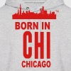 BORN IN CHICAGO  - Men's Hoodie