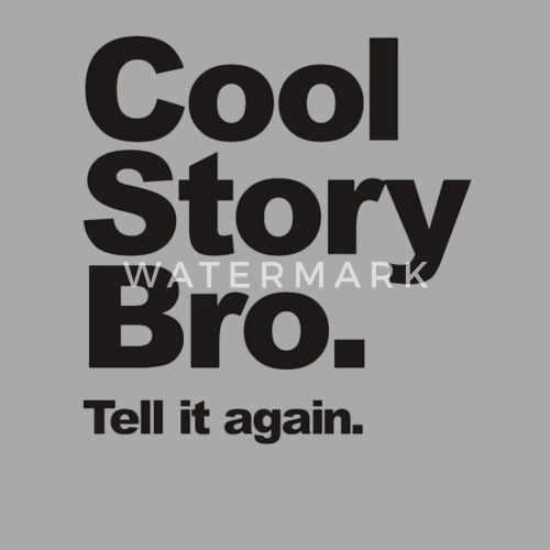 cool story bro tell it again by spreadshirt