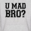 You Mad BRO? - Men's Hoodie