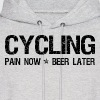 Cycling Pain Now Beer Later - Men's Hoodie