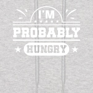 Im Probably Hungry Hungry Funny Gifts - Men's Hoodie