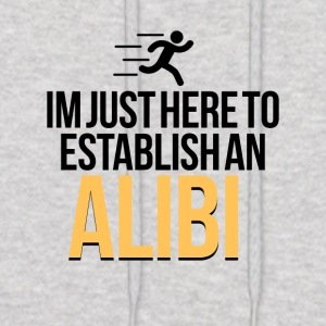 I am just here to establish an alibi - Men's Hoodie