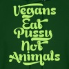 VEGANS EAT PUSSY NOT ANIMALS - Men's Hoodie